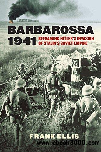 Barbarossa 1941: Reframing Hitler��s Invasion of Stalin��s Soviet Empire (Modern War Studies)