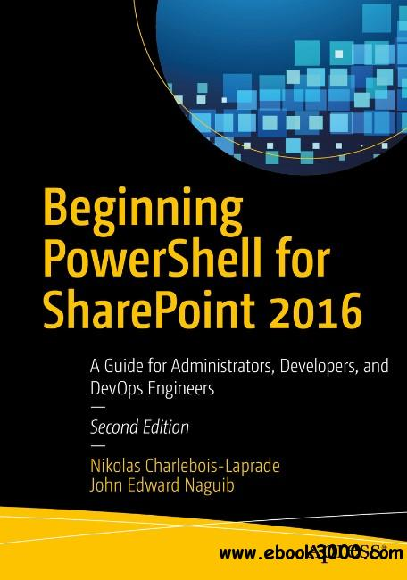 Beginning PowerShell for SharePoint 2016: A Guide for Administrators, Developers, and DevOps Engineers