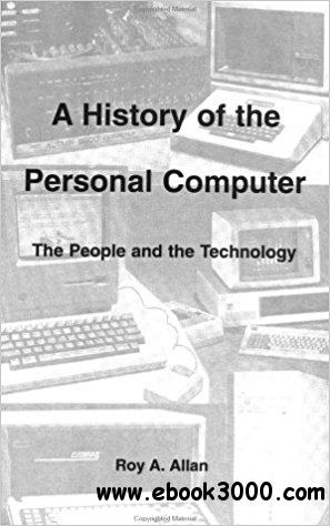 A History of the Personal Computer: The People and the Technology