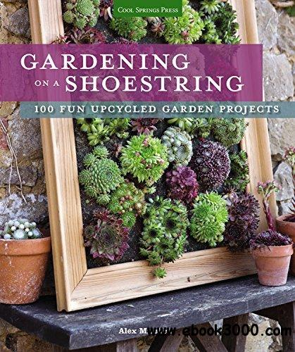 Gardening on a Shoestring: 100 Fun Upcycled Garden Projects