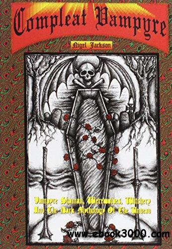 The Compleat Vampyre: The Vampyre Shaman, Werewolves, Witchery & the Dark Mythology of the Undead