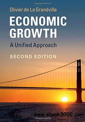 Economic Growth: A Unified Approach, Second Edition
