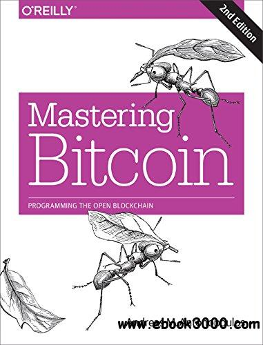Mastering Bitcoin: Programming the Open Blockchain, 2nd Edition