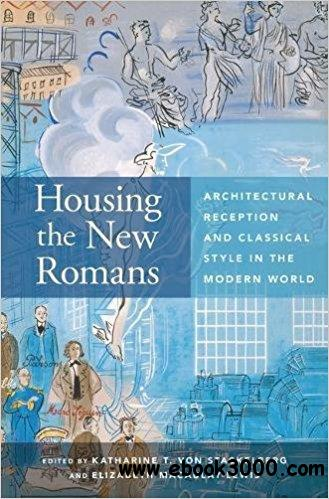 Housing the New Romans: Architectural Reception and Classical Style in the Modern World