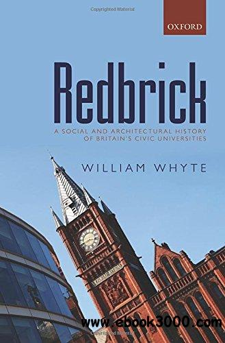Redbrick: A Social and Architectural History of Britain's Civic Universities