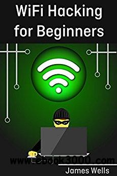 WiFi Hacking for Beginners: Learn Hacking by Hacking WiFi networks (Penetration testing, Hacking, Wireless Networks)