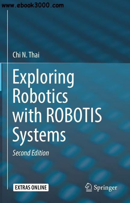 Exploring Robotics with ROBOTIS Systems, Second Edition