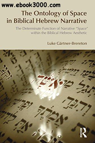 The Ontology of Space in Biblical Hebrew Narrative: The Determinate Function of Narrative 'Space' Within the Biblical Hebrew Ae