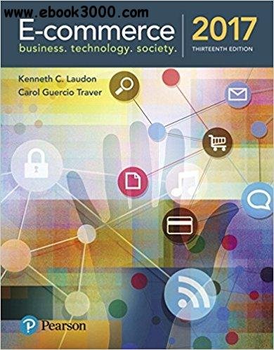 E-Commerce 2017: Business, Technology, Society, 13th  Edition