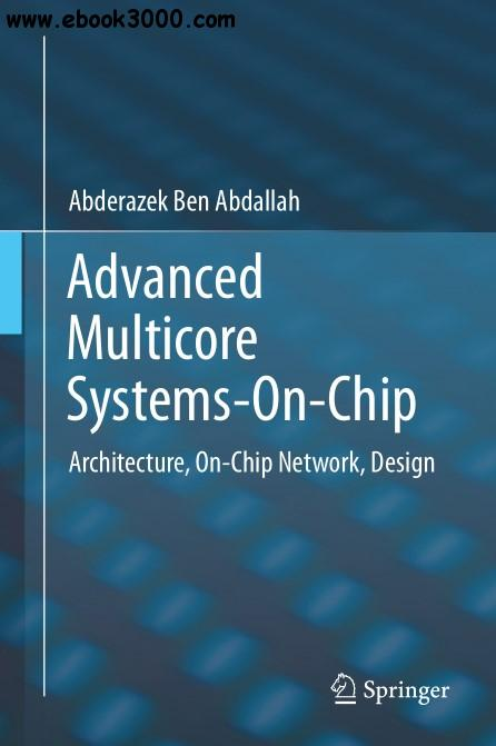 Advanced Multicore Systems-On-Chip: Architecture, On-Chip Network, Design
