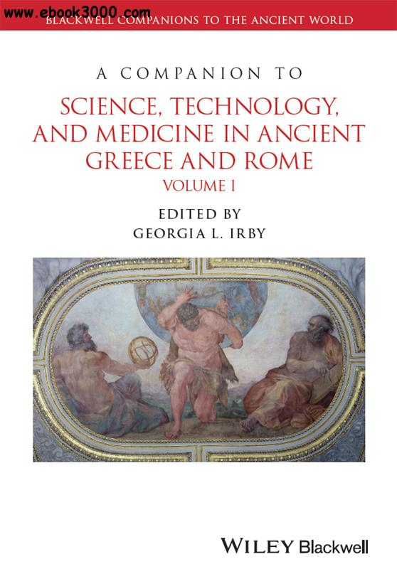 A Companion to Science, Technology, and Medicine in Ancient Greece and Rome, Volume 1