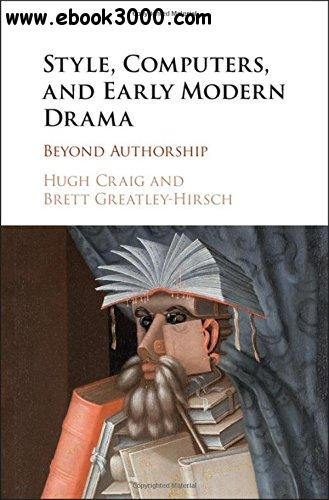 Style, Computers, and Early Modern Drama: Beyond Authorship