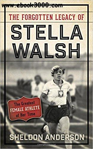 The Forgotten Legacy of Stella Walsh: The Greatest Female Athlete of Her Time