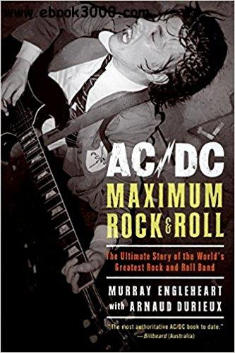 AC/DC: Maximum Rock & Roll: The Ultimate Story of the World��s Greatest Rock-and-Roll Band