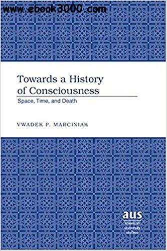 Towards a History of Consciousness: Space, Time, and Death