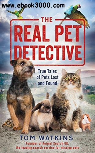 The Real Pet Detective: True Tales of Pets Lost and Found