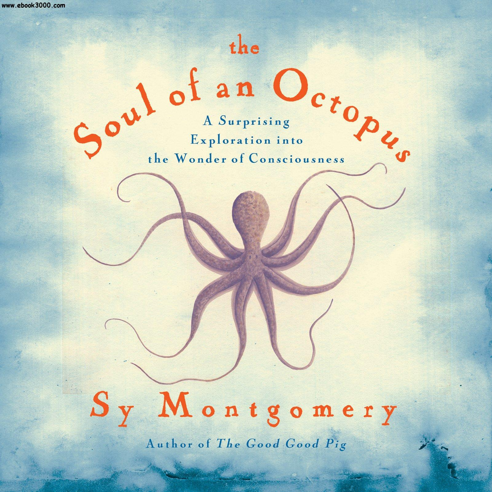 The Soul of an Octopus: A Surprising Exploration into the Wonder of Consciousness (Audiobook, repost)