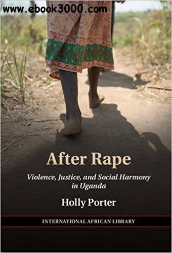 After Rape: Violence, Justice, and Social Harmony in Uganda