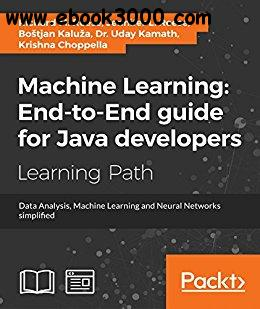 Machine Learning: End-to-End guide for Java developers: Data Analysis, Machine Learning, and Neural Networks simplified