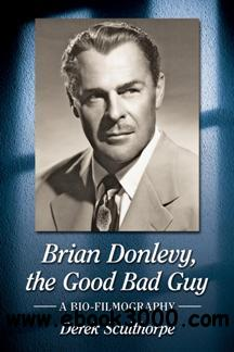 Brian Donlevy, the Good Bad Guy : A Bio-Filmography