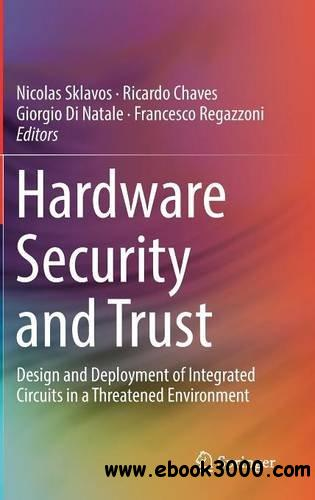 Hardware Security and Trust: Design and Deployment of Integrated Circuits in a Threatened Environment