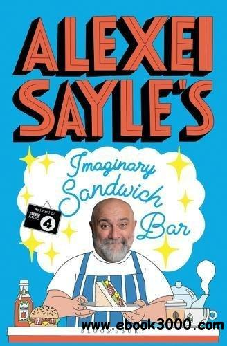 Alexei Sayle's Imaginary Sandwich Bar: Based on the Hilarious BBC Radio 4 Series