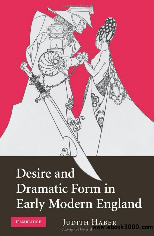 Desire and Dramatic Form in Early Modern England - Free eBooks ...