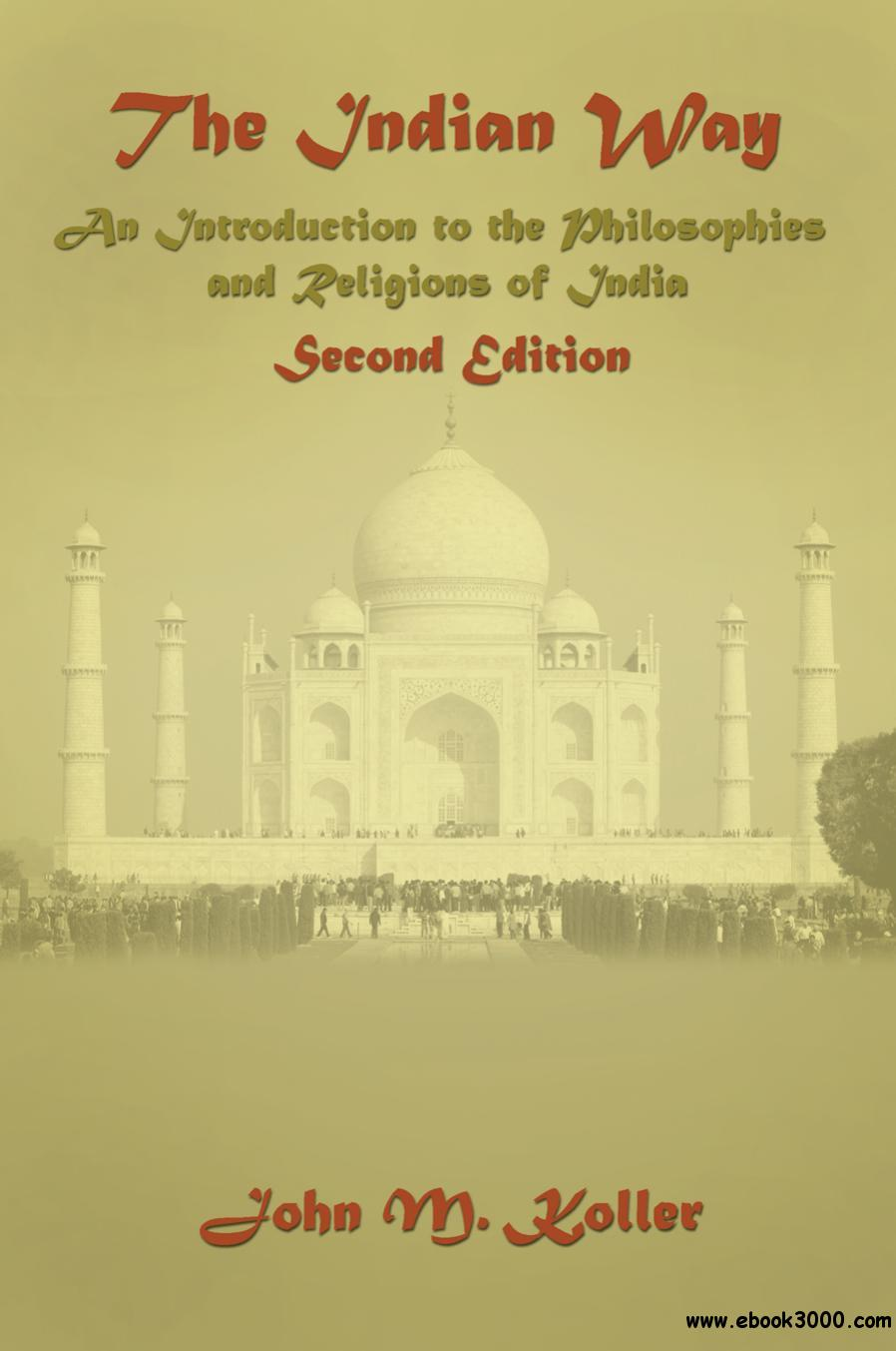 The Indian Way: An Introduction to the Philosophies & Religions of India, 2nd Edition