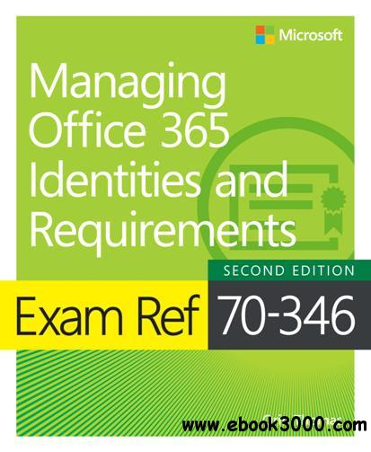 Exam Ref 70-346 Managing Office 365 Identities and Requirements, Second Edition