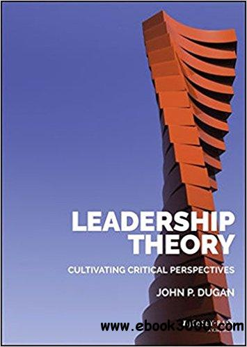 Leadership Theory: Cultivating Critical Perspectives