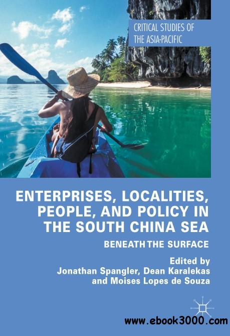 Enterprises, Localities, People, and Policy in the South China Sea: Beneath the Surface