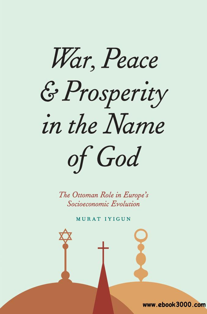 War, Peace, and Prosperity in the Name of God: The Ottoman Role in Europe's Socioeconomic Evolution