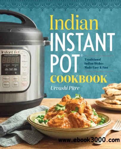 Indian instant pot cookbook traditional indian dishes made easy indian instant pot cookbook traditional indian dishes made easy and fast forumfinder Gallery