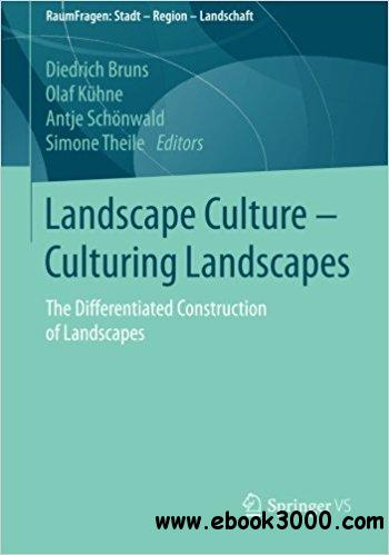 Landscape Culture - Culturing Landscapes: The Differentiated Construction of Landscapes