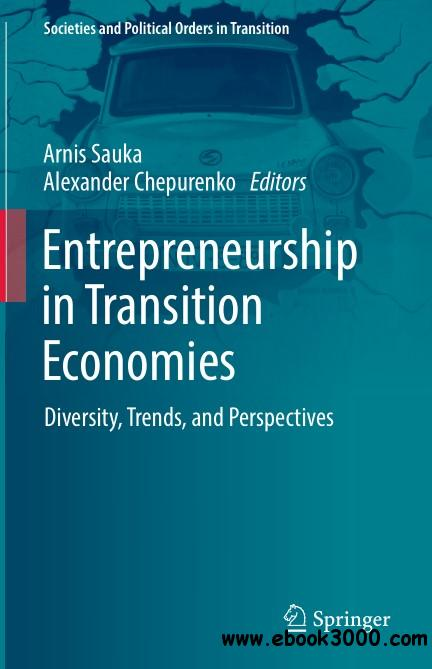 Entrepreneurship in Transition Economies: Diversity, Trends, and Perspectives
