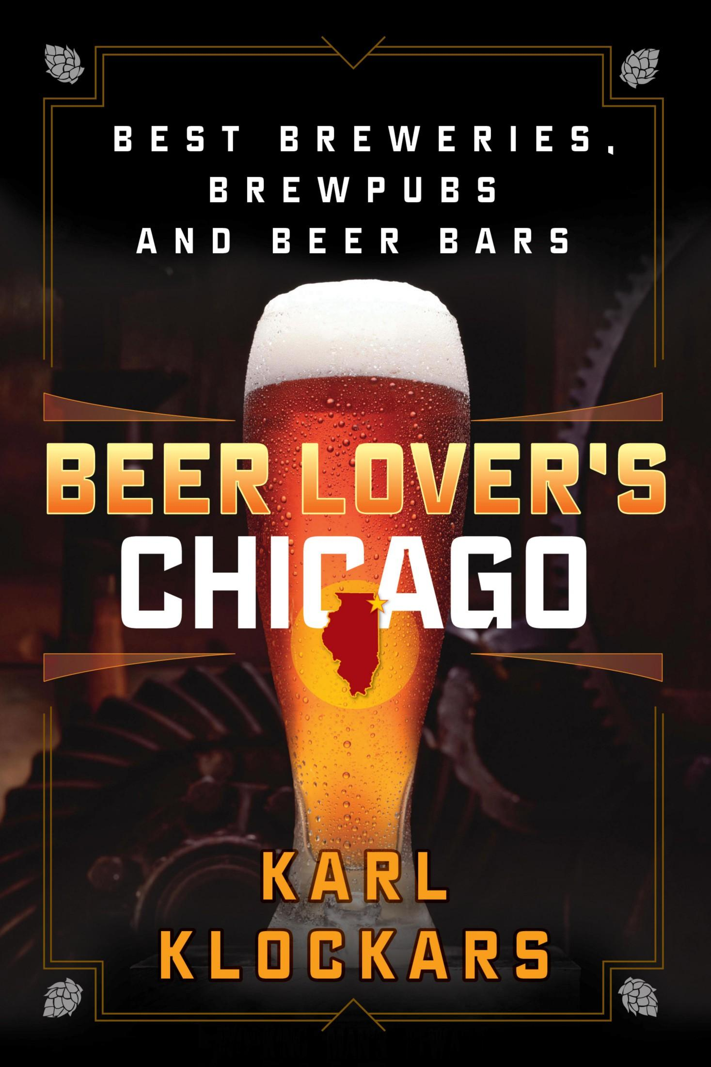 Beer Lover's Chicago: Best Breweries, Brewpubs and Beer Bars