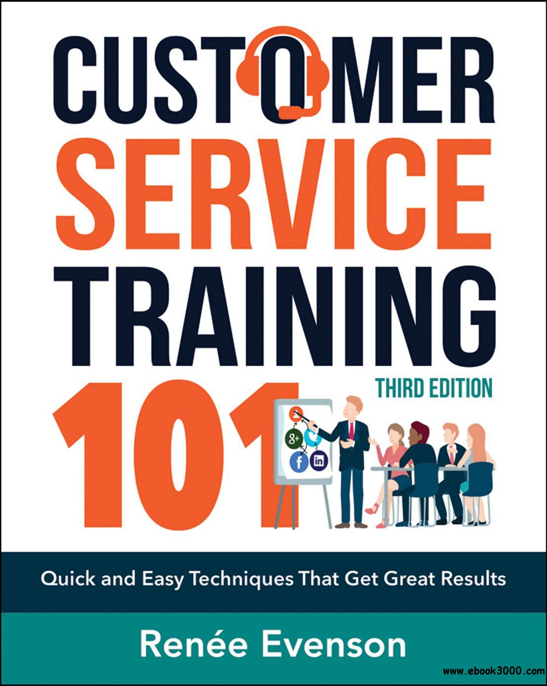 Customer Service Training 101: Quick and Easy Techniques That Get Great Results, 3rd Edition