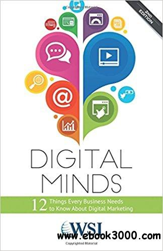 Digital Minds: 12 Things Every Business Needs to Know About Digital Marketing, 2nd  Edition