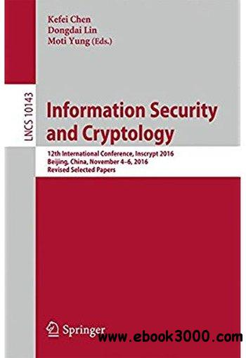 Information Security and Cryptology: 12th International Conference, Inscrypt 2016, Beijing, China