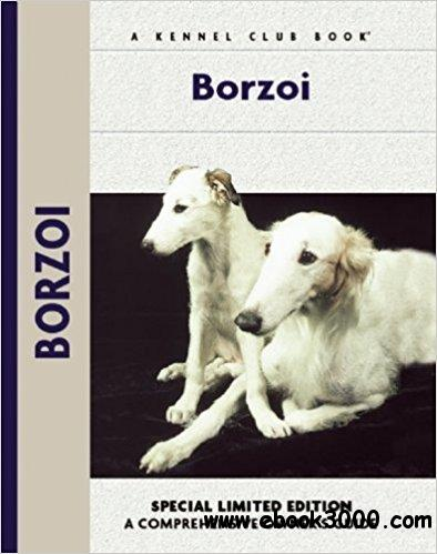 Borzoi: A Comprehensive Guide to Owning and Caring for Your Dog