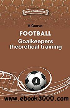 Football. Goalkeepers theoretical training. (Science of winning in Football Book 4)