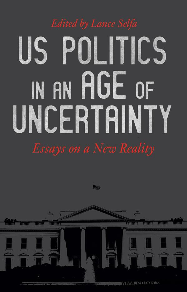 US Politics in an Age of Uncertainty: Essays on a New Reality