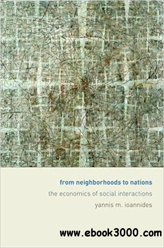 From Neighborhoods to Nations: The Economics of Social Interactions