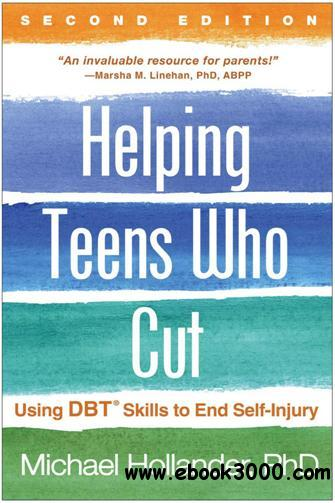 Helping Teens Who Cut : Using DBT? Skills to End Self-Injury, Second Edition