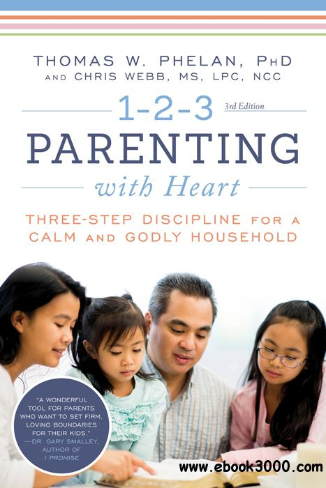 1-2-3 Parenting with Heart: Three-Step Discipline for a Calm and Godly Household, 3rd Edition