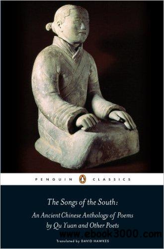 The Songs of the South: An Anthology of Ancient Chinese Poems by Qu Yuan and Other Poets