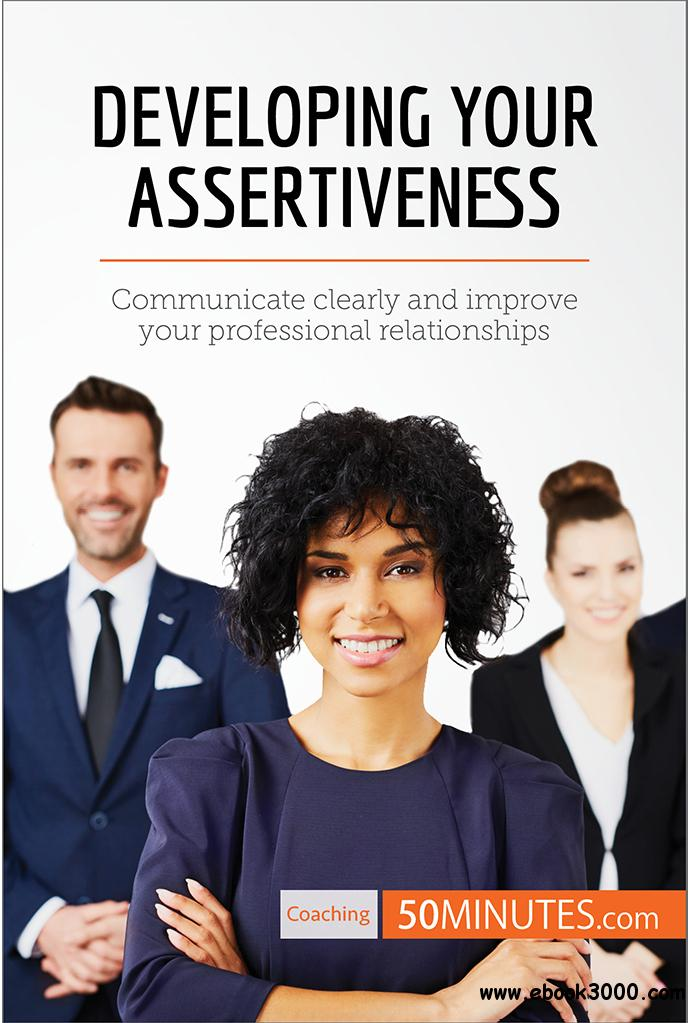 Developing Your Assertiveness: Communicate clearly and improve your professional relationships (Coaching)