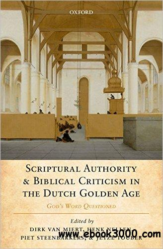 Scriptural Authority and Biblical Criticism in the Dutch Golden Age: God's Word Questioned