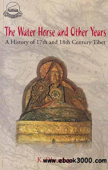 The Water Horse and Other Years A History of 17th and 18th Century Tibet