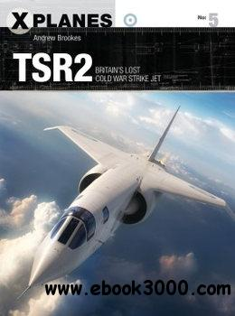 TSR2: Britain��s Lost Cold War Strike Jet (Osprey X-Planes 5)